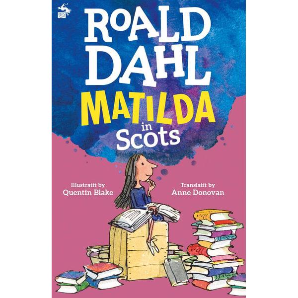 Matilda in Scots - Roald Dahl, Anne Donovan (Translator), Quentin Blake (Illustrator) | 2020-eala-conference.org