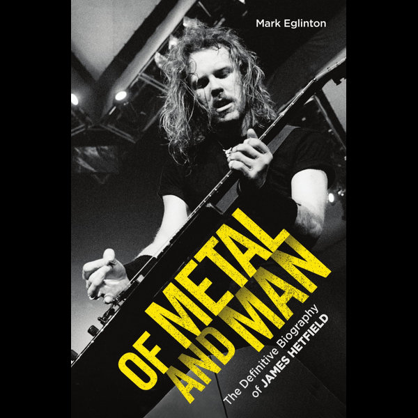 Of Metal and Man - The Definitive Biography of James Hetfield - Mark Eglinton | Karta-nauczyciela.org