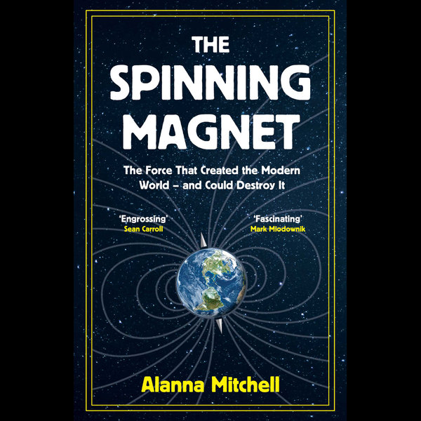 The Spinning Magnet - Alanna Mitchell | 2020-eala-conference.org