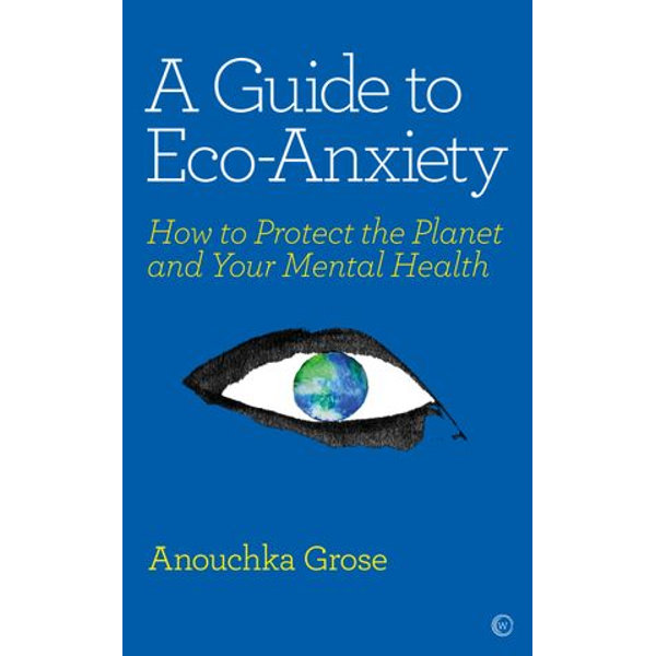 A Guide to Eco-Anxiety - Anouchka Grose   Karta-nauczyciela.org