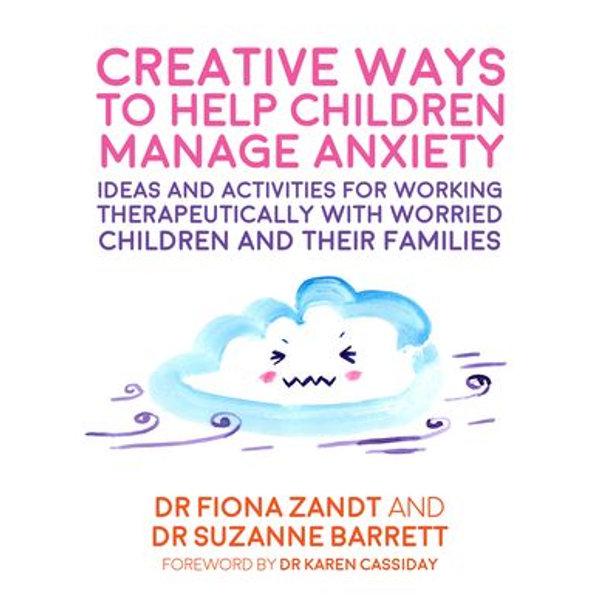 Creative Ways to Help Children Manage Anxiety - Fiona Zandt, Suzanne Barrett, Richy K. Chandler (Illustrator), Karen Lynn Cassiday (Foreword by)   Karta-nauczyciela.org