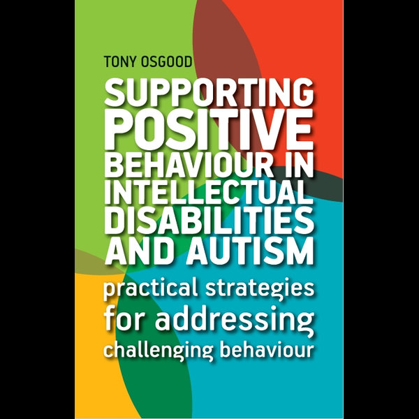 Supporting Positive Behaviour in Intellectual Disabilities and Autism - Tony Osgood   2020-eala-conference.org