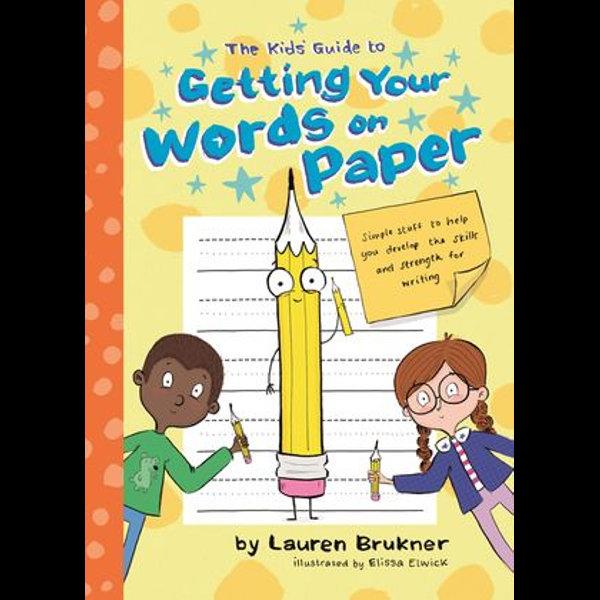 The Kids' Guide to Getting Your Words on Paper - Lauren Brukner, Elissa Elwick (Illustrator) | Karta-nauczyciela.org