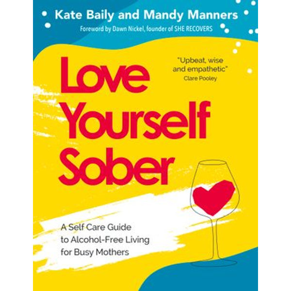 Love Yourself Sober - Kate Baily, Mandy Manners | 2020-eala-conference.org