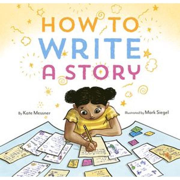 How to Write a Story - Kate Messner, Mark Siegel (Illustrator) | Karta-nauczyciela.org