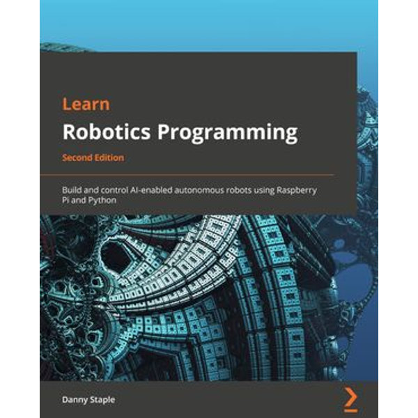 Learn Robotics Programming - Second Edition - Danny Staple   2020-eala-conference.org
