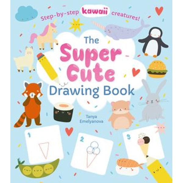 The Super Cute Drawing Book - William Potter, Tanya Emelyanova (Illustrator)   Karta-nauczyciela.org