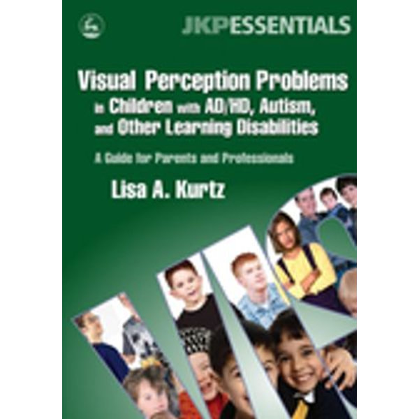 Visual Perception Problems in Children with AD/HD, Autism, and Other Learning Disabilities - Lisa A. Kurtz   Karta-nauczyciela.org