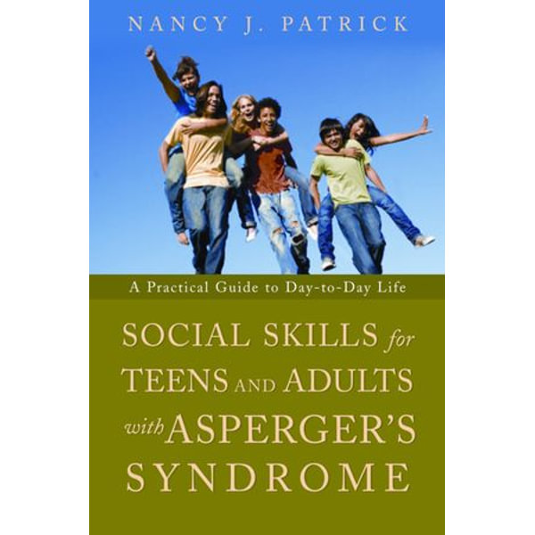 Social Skills for Teenagers and Adults with Asperger Syndrome - Nancy J Patrick   Karta-nauczyciela.org
