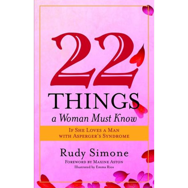 22 Things a Woman Must Know If She Loves a Man with Asperger's Syndrome - Rudy Simone, Maxine Aston (Foreword by) | 2020-eala-conference.org
