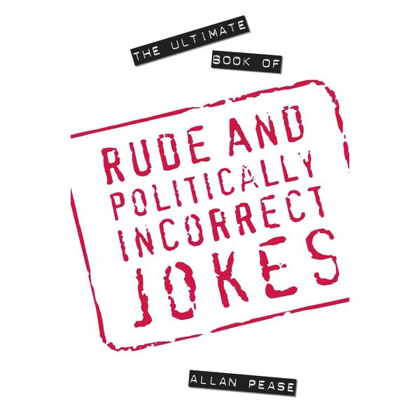 The Ultimate Book of Rude and Politically Incorrect Jokes - Allan Pease | Karta-nauczyciela.org