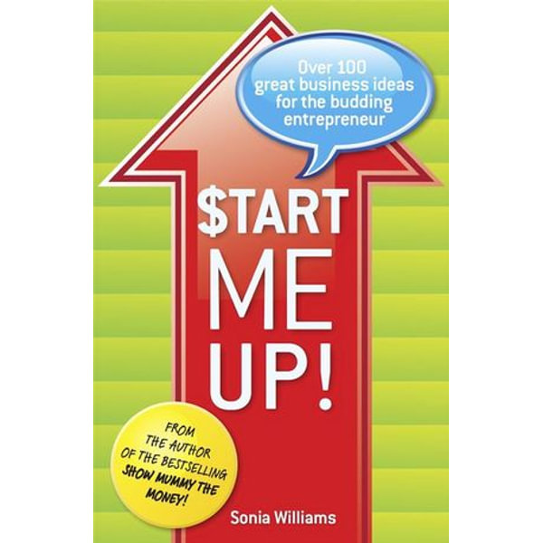 Start Me Up! Over 100 great business ideas for the budding entrepreneur - Sonia Williams | Karta-nauczyciela.org