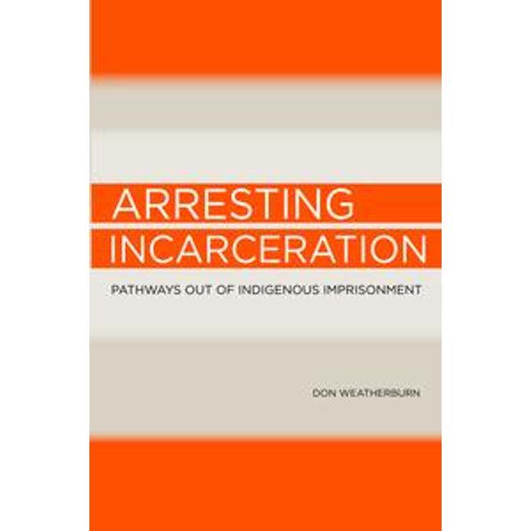 Arresting Incarceration - Don Weatherburn   Karta-nauczyciela.org