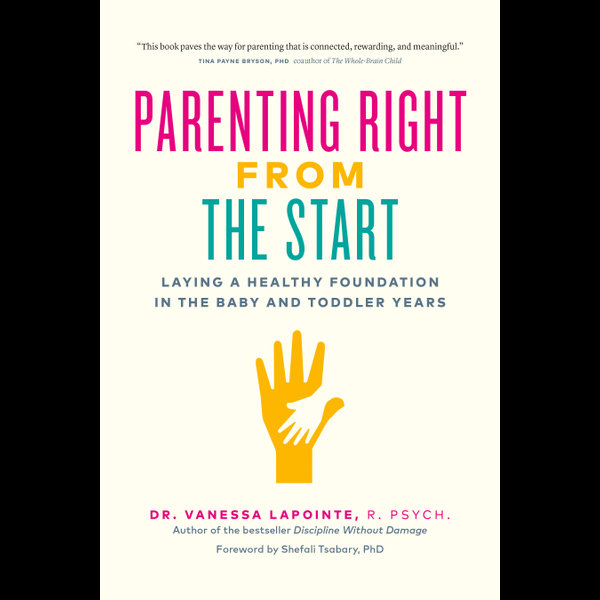 Parenting Right From the Start - Vanessa Lapointe, Shefali Tsabary (Foreword by) | 2020-eala-conference.org