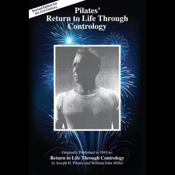 Pilates' Return to Life Through Contrology-Revised Edition for the 21st Century - Joseph Pilates, Judd Robbins, Lin Van Heuit-Robbins | 2020-eala-conference.org