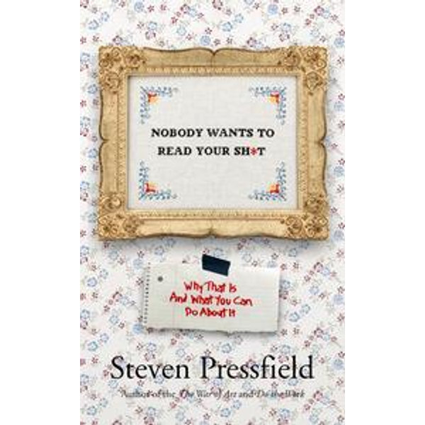 Nobody Wants To Read Your Sh*t - Steven Pressfield | 2020-eala-conference.org
