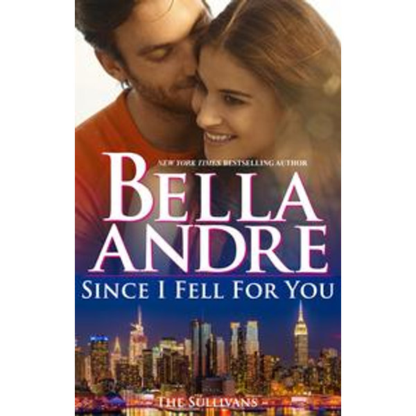 Since I Fell For You (New York Sullivans) - Bella Andre | Karta-nauczyciela.org