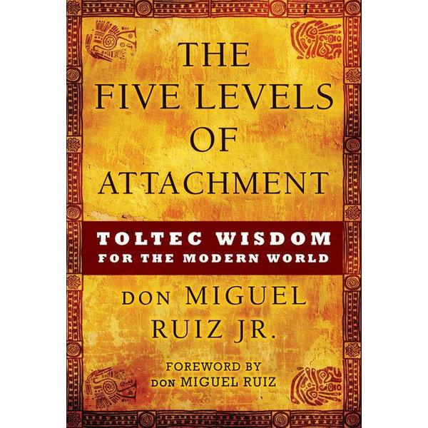 The Five Levels of Attachment - don Miguel Ruiz Jr., don Migel Ruiz Sr. (Foreword by) | Karta-nauczyciela.org