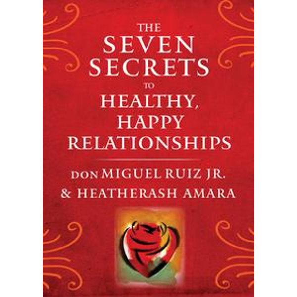 The Seven Secrets to Healthy, Happy Relationships - don Miguel Ruiz Jr., HeatherAsh Amara | 2020-eala-conference.org
