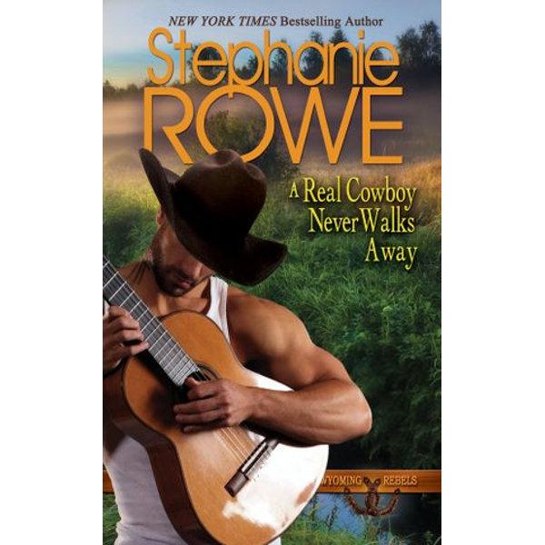 A Real Cowboy Never Walks Away (Wyoming Rebels, #4) - Stephanie Rowe   Karta-nauczyciela.org