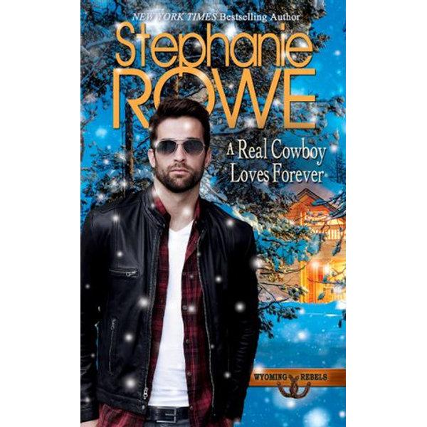A Real Cowboy Loves Forever (Wyoming Rebels, #5) - Stephanie Rowe | Karta-nauczyciela.org