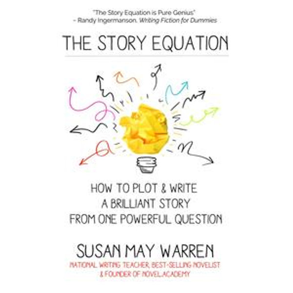 The Story Equation: How to Plot and Write a Brilliant Story from One Powerful Question - Susan May Warren | Karta-nauczyciela.org