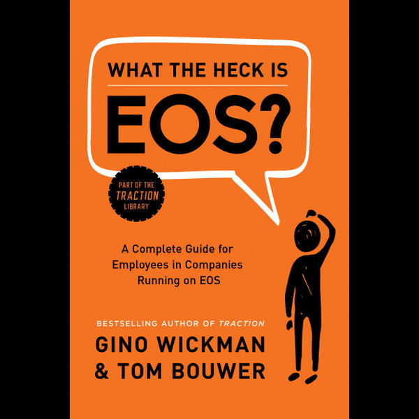 What the Heck Is EOS? - Gino Wickman, Tom Bouwer | 2020-eala-conference.org