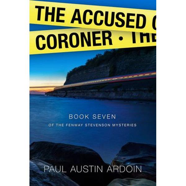 The Accused Coroner (Fenway Stevenson Mysteries, Book 7) - Paul Austin Ardoin | Karta-nauczyciela.org