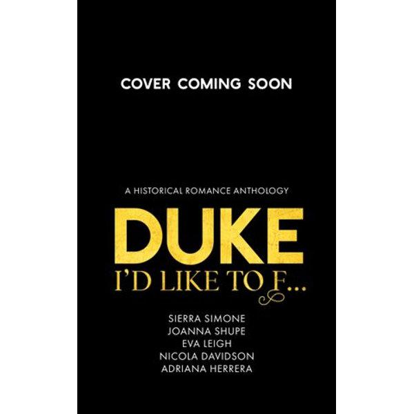 Duke I'd Like to F... - Sierra Simone, Joanna Shupe, Eva Leigh, Nicola Davidson, Adriana Herrera   2020-eala-conference.org