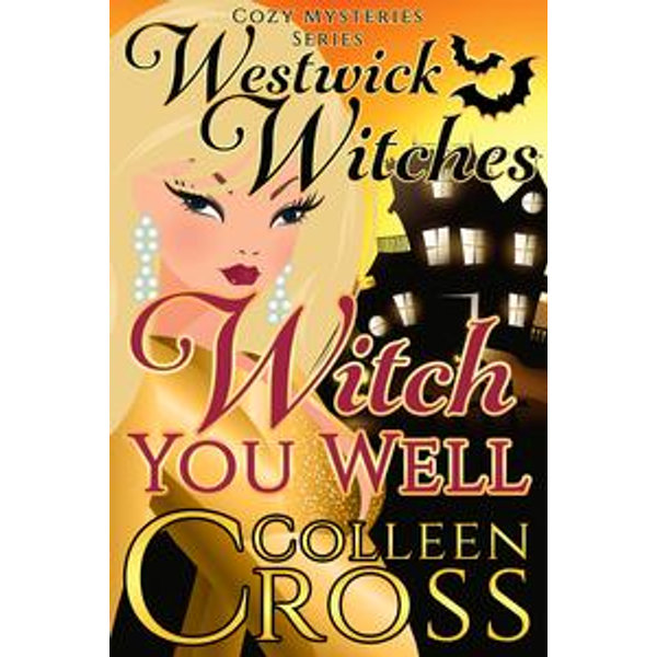 Witch You Well : A Westwick Witches Paranormal Mystery - Colleen Cross   2020-eala-conference.org