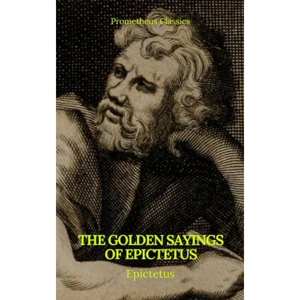 The Golden Sayings of Epictetus (Prometheus Classics) - Epictetus, Prometheus Classics | 2020-eala-conference.org