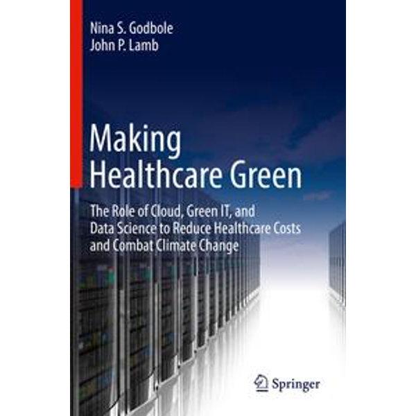 Making Healthcare Green - Nina S. Godbole, John P. Lamb | Karta-nauczyciela.org