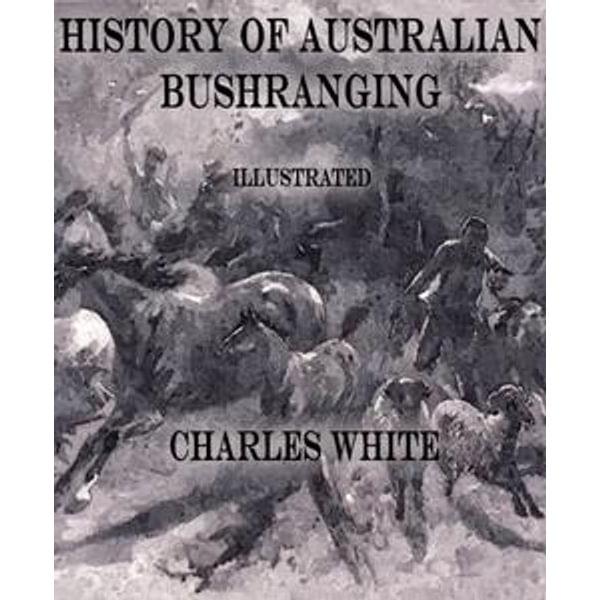 History of Australian Bushranging - Charles White   2020-eala-conference.org