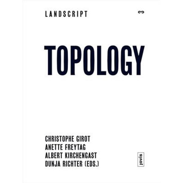 Landscript 3: Topology - Christophe Girot (Editor), Albert Kirchengast (Editor), Anette Freytag (Editor), Dunja Richter (Editor) | Karta-nauczyciela.org