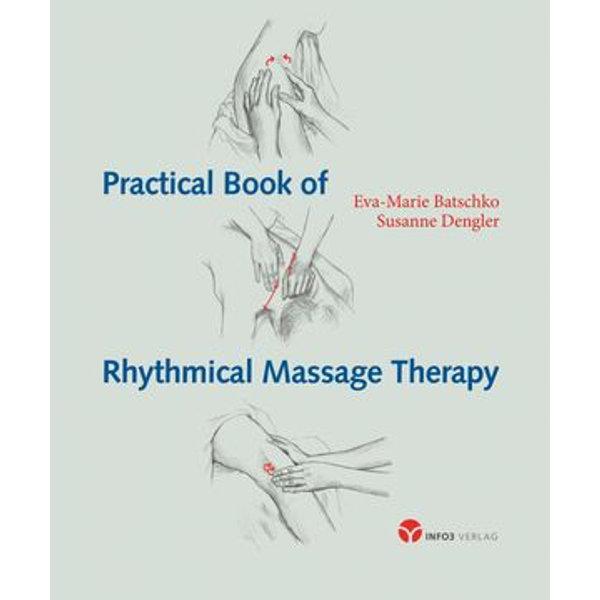Practical Book of Rythmical Massage Therapy - Eva-Marie Batschko, Susanne Dengler | 2020-eala-conference.org