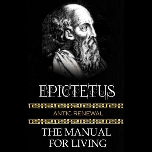 Epictetus - The Manual For Living - Epictetus, Hastings Crossley (Translator), George Long (Translator)   2020-eala-conference.org