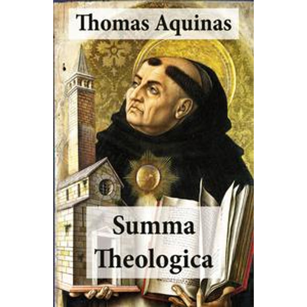 Summa Theologica (All Complete & Unabridged 3 Parts + Supplement & Appendix + interactive links and annotations) - Thomas Aquinas, Fathers Of The English Dominican Province (Translator)   Karta-nauczyciela.org