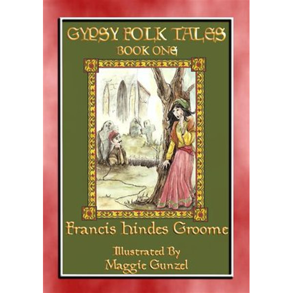 GYPSY FOLK TALES - BOOK ONE 36 Illustrated Gypsy Tales - Anon E. Mouse, Retold by Francis Hindes Groome | 2020-eala-conference.org