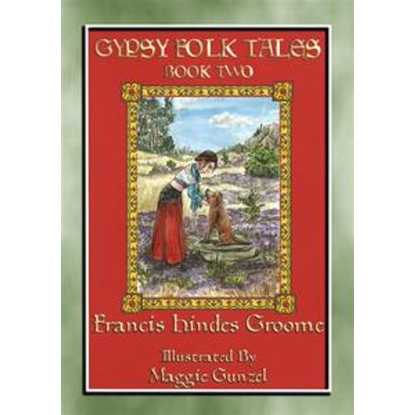 GYPSY FOLK TALES - BOOK TWO - 39 illustrated Gypsy tales - Anon E. Mouse, Retold by Francis Hindes Groome, Newly Illustrated by Maggie Gunzel | 2020-eala-conference.org