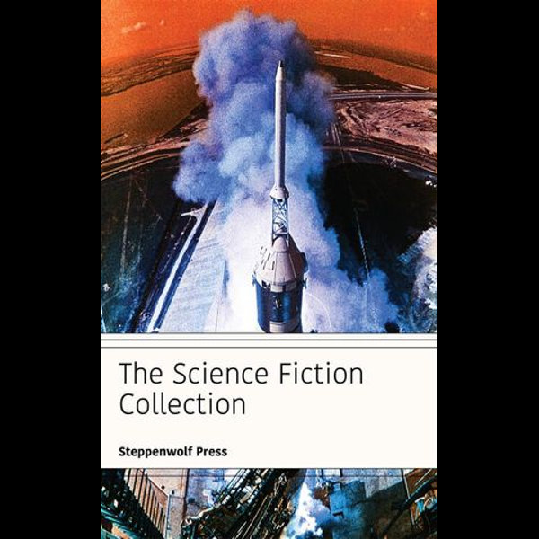 The Science Fiction Collection - Ray Bradbury, Various Authors, Murray Leinster, Lester del Rey, Steppenwolf Press | 2020-eala-conference.org
