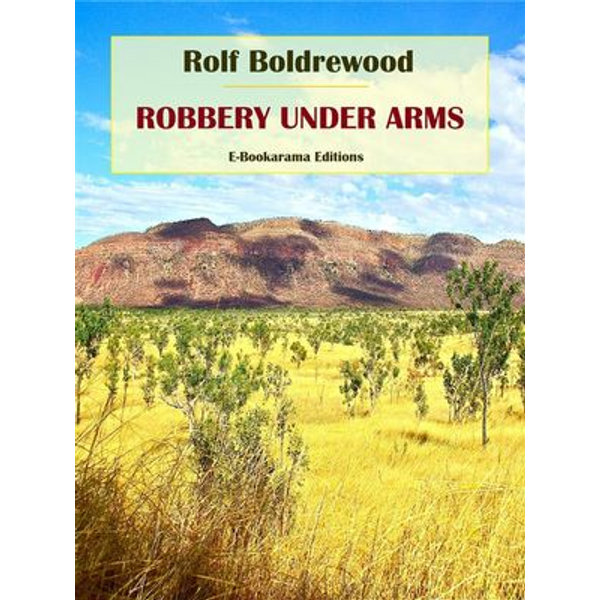 Robbery Under Arms - Rolf Boldrewood | 2020-eala-conference.org