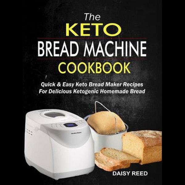 The Keto Bread Machine Cookbook - Daisy Reed | Karta-nauczyciela.org