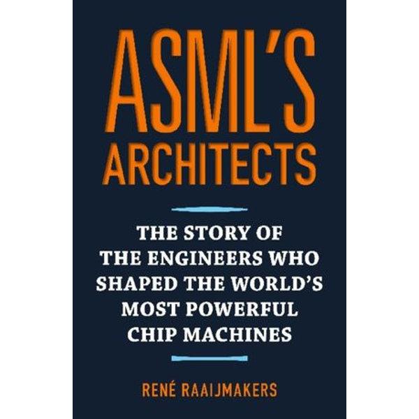 ASML's Architects - Rene Raaijmakers, Grayson Bray Morris (Translator)   Karta-nauczyciela.org