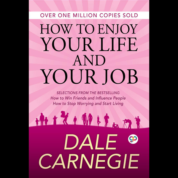 How to Enjoy Your Life and Your Job - Dale Carnegie, GP Editors | 2020-eala-conference.org