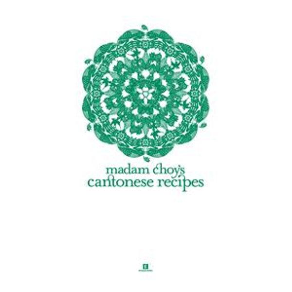 Madam Choy's Cantonese Recipes - Choy Wai Yuen, Lulin Reutens | Karta-nauczyciela.org