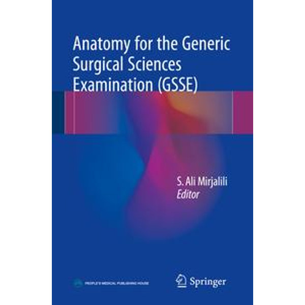 Anatomy for the Generic Surgical Sciences Examination (GSSE) - S. Ali Mirjalili (Editor) | 2020-eala-conference.org