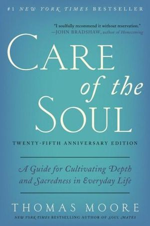 Care Of The Soul, Twenty-Fifth Anniversary Edition : A Guide For Cultivating Depth And Sacredness In Everyday Life - Thomas Moore