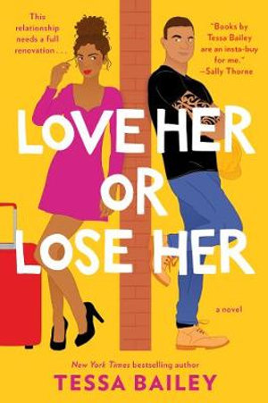 Love Her Or Lose Her, A Novel by Tessa Bailey | 9780062872852 | Booktopia