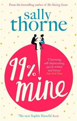 99% Mine : the perfect laugh out loud romcom from the bestselling author of The Hating Game - Sally Thorne