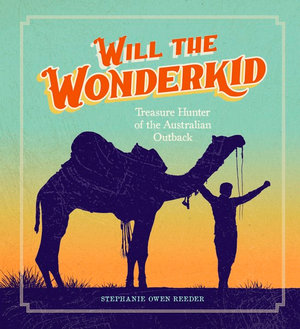 Will the Wonderkid : Treasure Hunter of the Australian Outback - Stephanie Owen Reeder